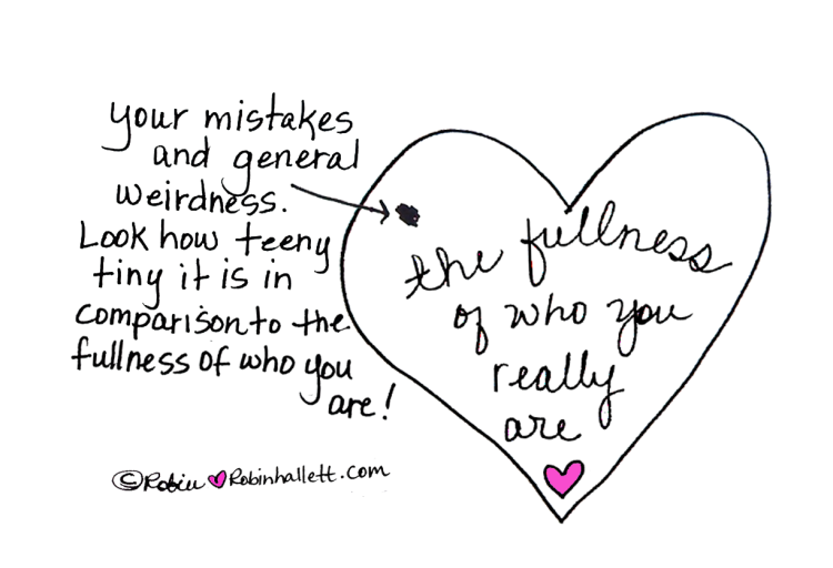 your mistakes and general weirdness, look how teeny tiny it is in comparison to the fullness of who you are