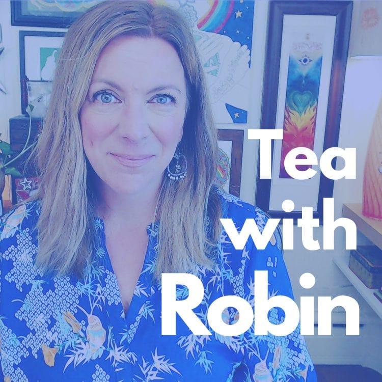 Tea with Robin a podcast with intuitive energy healer robin hallett